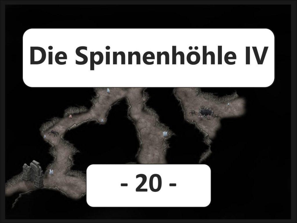 Die Spinnenhöhle IV